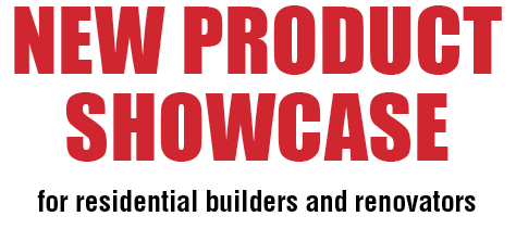 NEW PRODUCT  SHOWCASE for Residential Construction